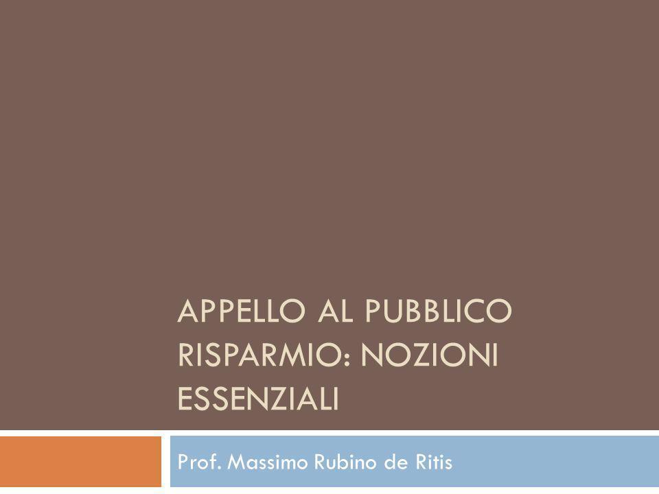 APPELLO AL PUBBLICO RISPARMIO: NOZIONI ESSENZIALI Prof. Massimo Rubino de Ritis