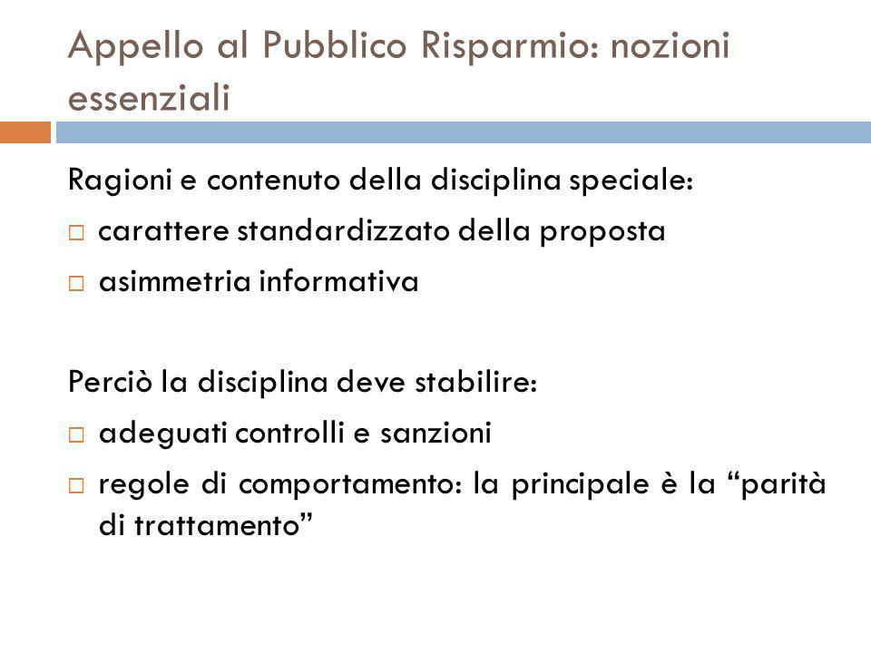 Appello al Pubblico Risparmio: nozioni essenziali Ragioni e contenuto della disciplina speciale: carattere standardizzato della proposta asimmetria in