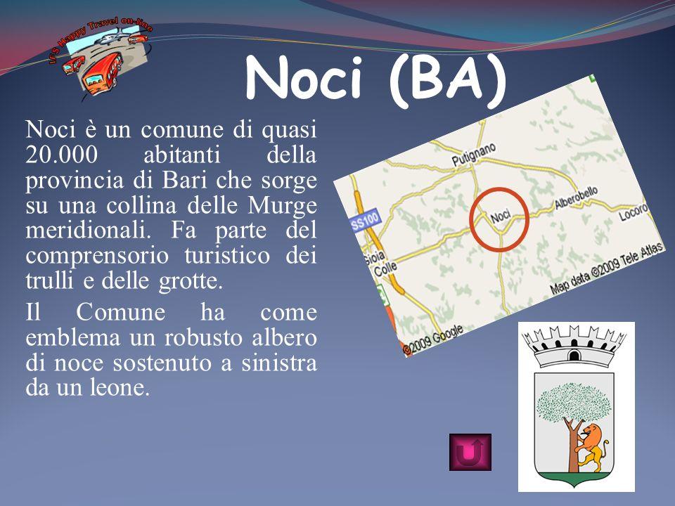Noci (BA) Noci è un comune di quasi 20.000 abitanti della provincia di Bari che sorge su una collina delle Murge meridionali. Fa parte del comprensori