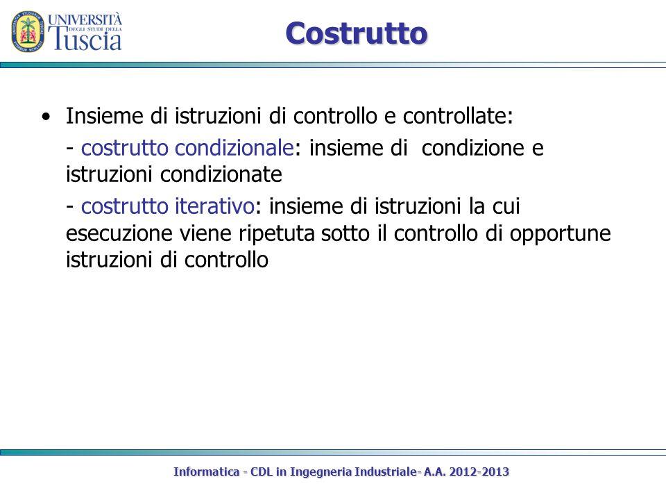 Costrutto Insieme di istruzioni di controllo e controllate: - costrutto condizionale: insieme di condizione e istruzioni condizionate - costrutto iter