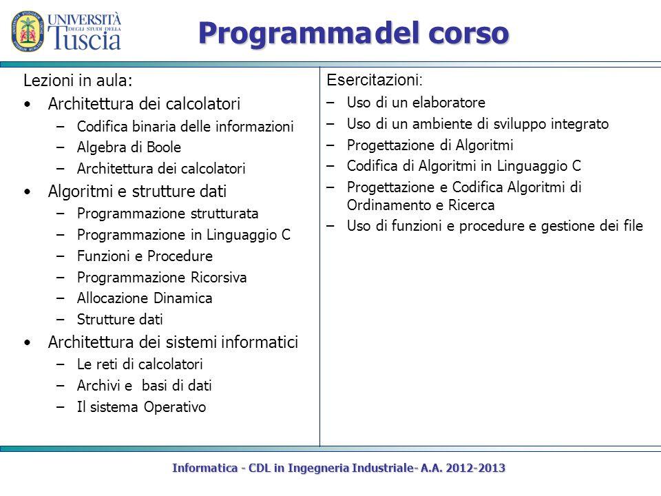 Programma del corso Lezioni in aula: Architettura dei calcolatori –Codifica binaria delle informazioni –Algebra di Boole –Architettura dei calcolatori