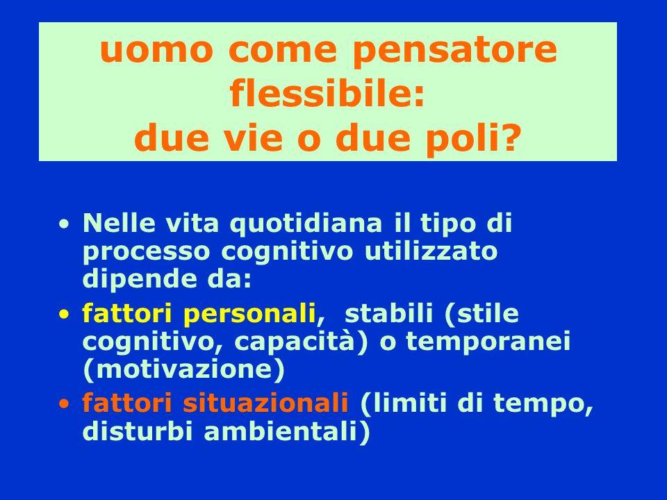 Nelle vita quotidiana il tipo di processo cognitivo utilizzato dipende da: fattori personali, stabili (stile cognitivo, capacità) o temporanei (motiva