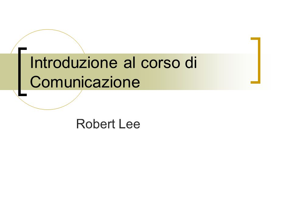 Introduzione al corso di Comunicazione Robert Lee