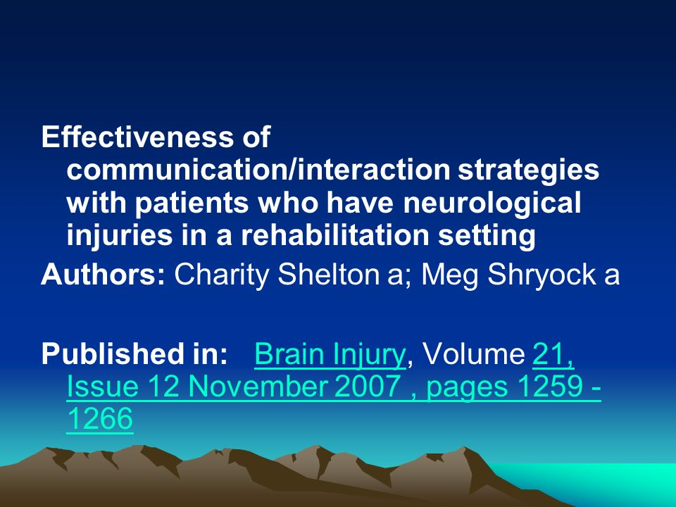 Effectiveness of communication/interaction strategies with patients who have neurological injuries in a rehabilitation setting Authors: Charity Shelto