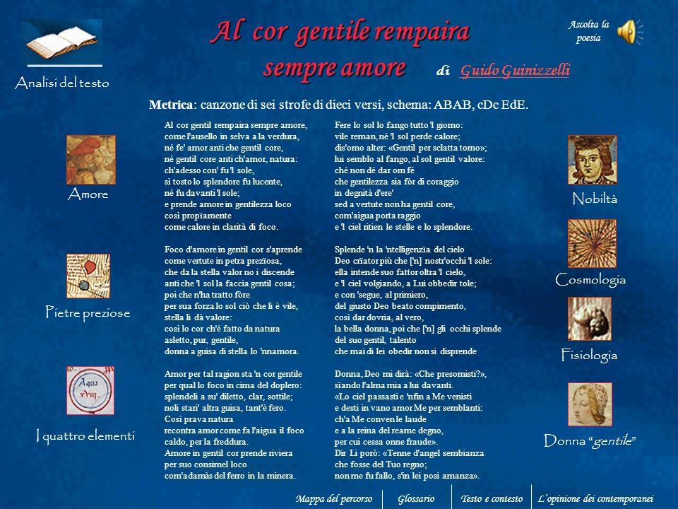 Al cor gentile rempaira sempre amore Al cor gentile rempaira sempre amore di Guido Guinizzelli Metrica: canzone di sei strofe di dieci versi, schema: