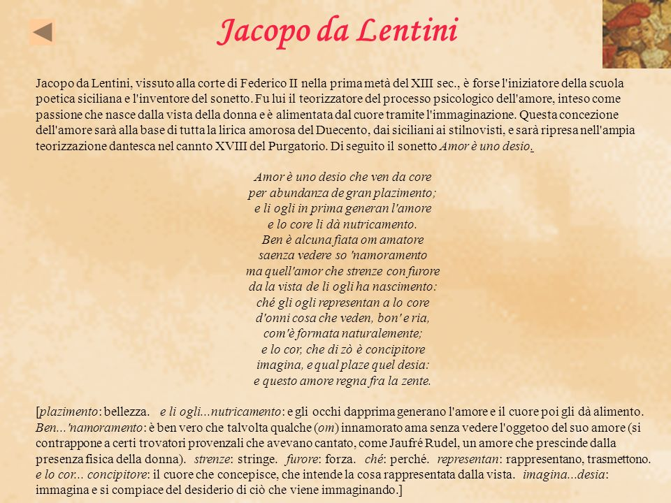 Jacopo da Lentini Jacopo da Lentini, vissuto alla corte di Federico II nella prima metà del XIII sec., è forse l'iniziatore della scuola poetica sicil