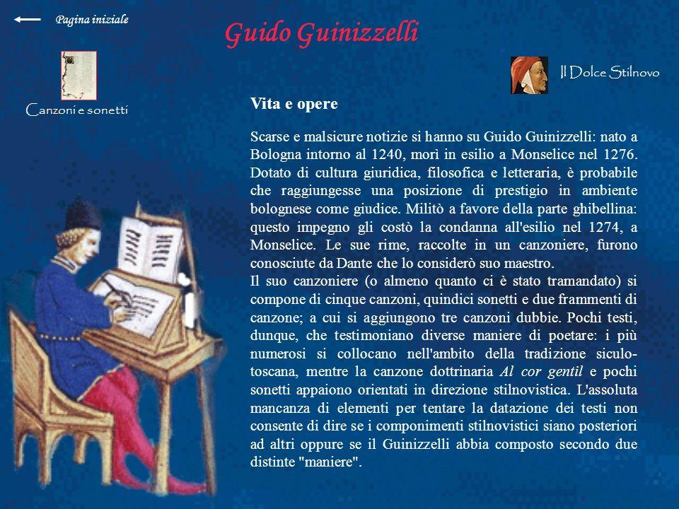 Guido Guinizzelli Vita e opere Scarse e malsicure notizie si hanno su Guido Guinizzelli: nato a Bologna intorno al 1240, morì in esilio a Monselice ne