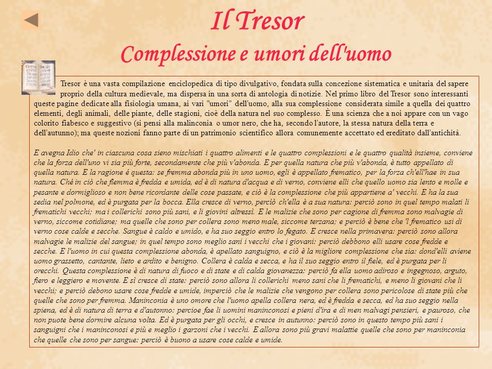 Il Tresor Complessione e umori dell'uomo Tresor è una vasta compilazione enciclopedica di tipo divulgativo, fondata sulla concezione sistematica e uni