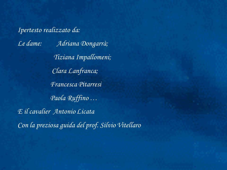Ipertesto realizzato da: Le dame: Adriana Dongarrà; Tiziana Impallomeni; Clara Lanfranca; Francesca Pitarresi Paola Ruffino … E il cavalier Antonio Li