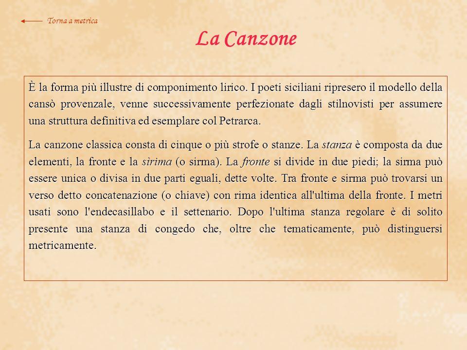 La Canzone È la forma più illustre di componimento lirico. I poeti siciliani ripresero il modello della cansò provenzale, venne successivamente perfez
