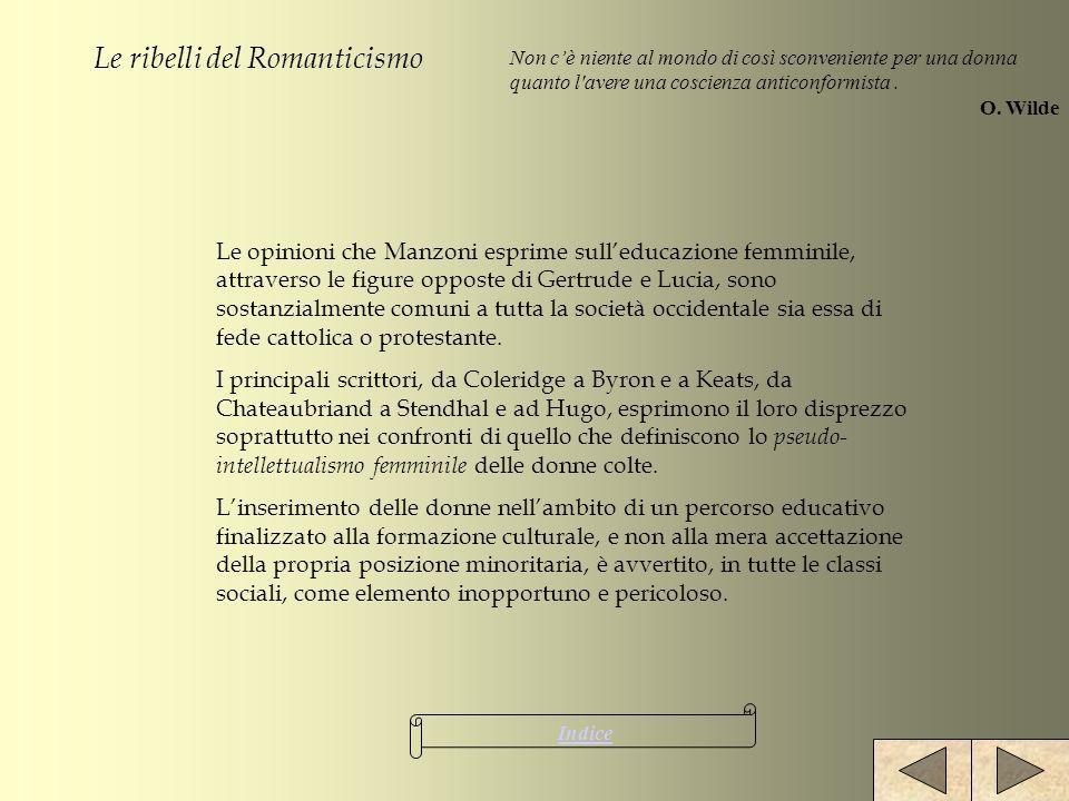 Le ribelli del Romanticismo Le opinioni che Manzoni esprime sulleducazione femminile, attraverso le figure opposte di Gertrude e Lucia, sono sostanzia