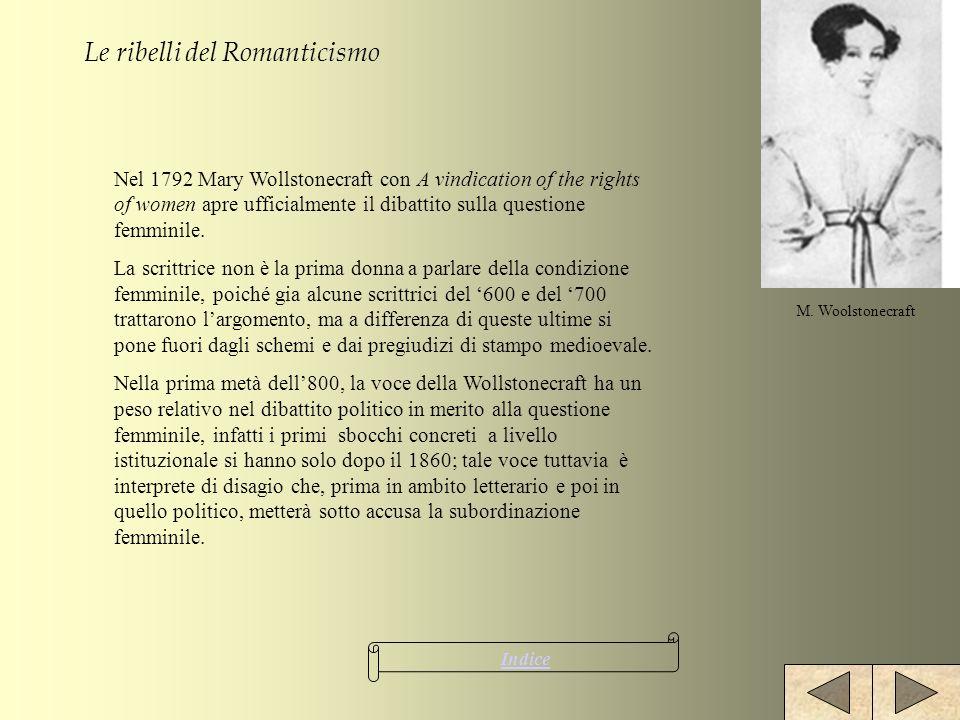 Le ribelli del Romanticismo Indice Nel 1792 Mary Wollstonecraft con A vindication of the rights of women apre ufficialmente il dibattito sulla questio