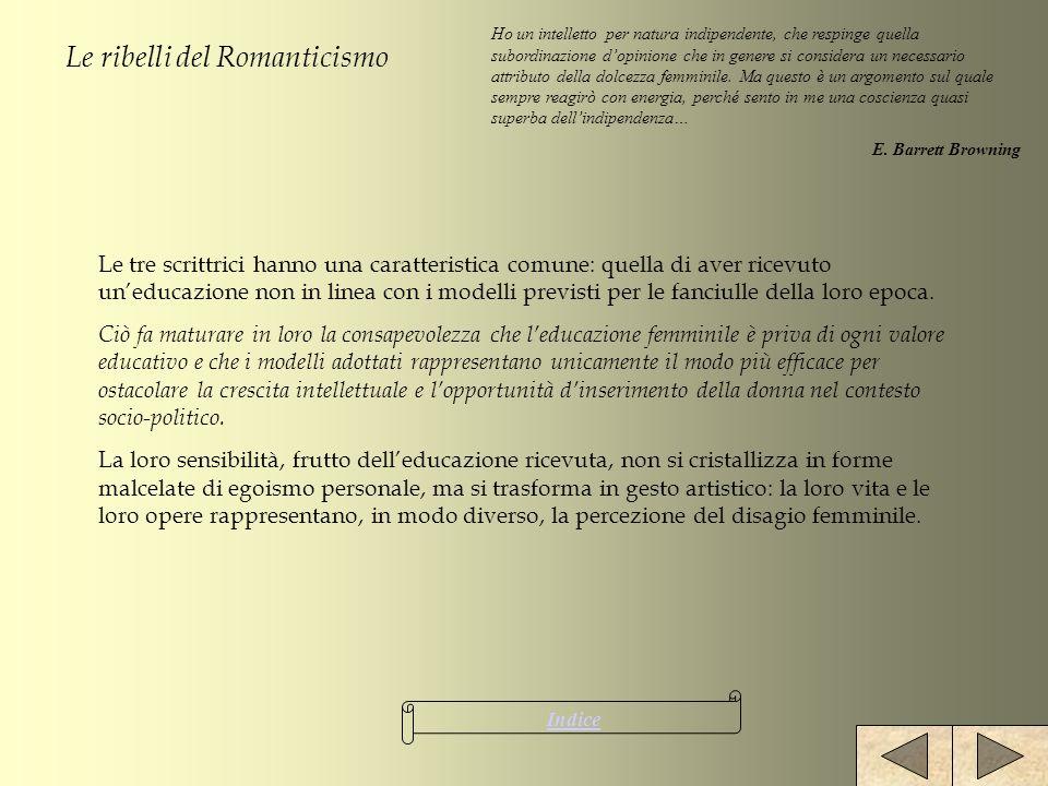 Le ribelli del Romanticismo Le tre scrittrici hanno una caratteristica comune: quella di aver ricevuto uneducazione non in linea con i modelli previst