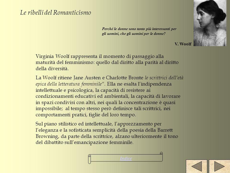 Le ribelli del Romanticismo Virginia Woolf rappresenta il momento di passaggio alla maturità del femminismo: quello dal diritto alla parità al diritto