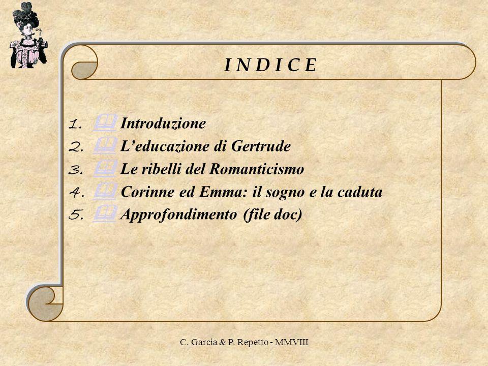 C. Garcia & P. Repetto - MMVIII 1. Introduzione 2. Leducazione di Gertrude 3. Le ribelli del Romanticismo 4. Corinne ed Emma: il sogno e la caduta 5.