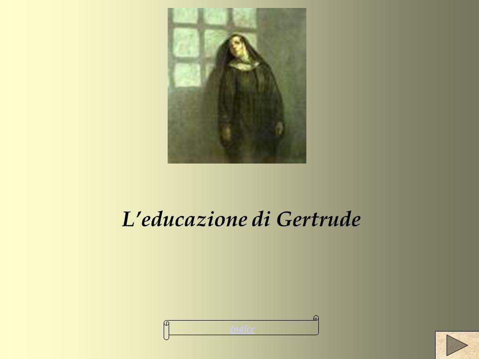 Indice Gertrude rappresenta al femminile una delle tre possibilità che sono date alluomo : la grazia, il peccato, lignavia Per carattere è esclusa dalla terza scelta; le rimangono solo le prime due, e lei sceglie la via del peccato.