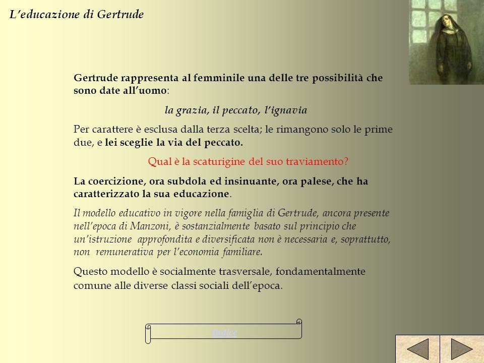 Indice Gertrude rappresenta al femminile una delle tre possibilità che sono date alluomo : la grazia, il peccato, lignavia Per carattere è esclusa dal