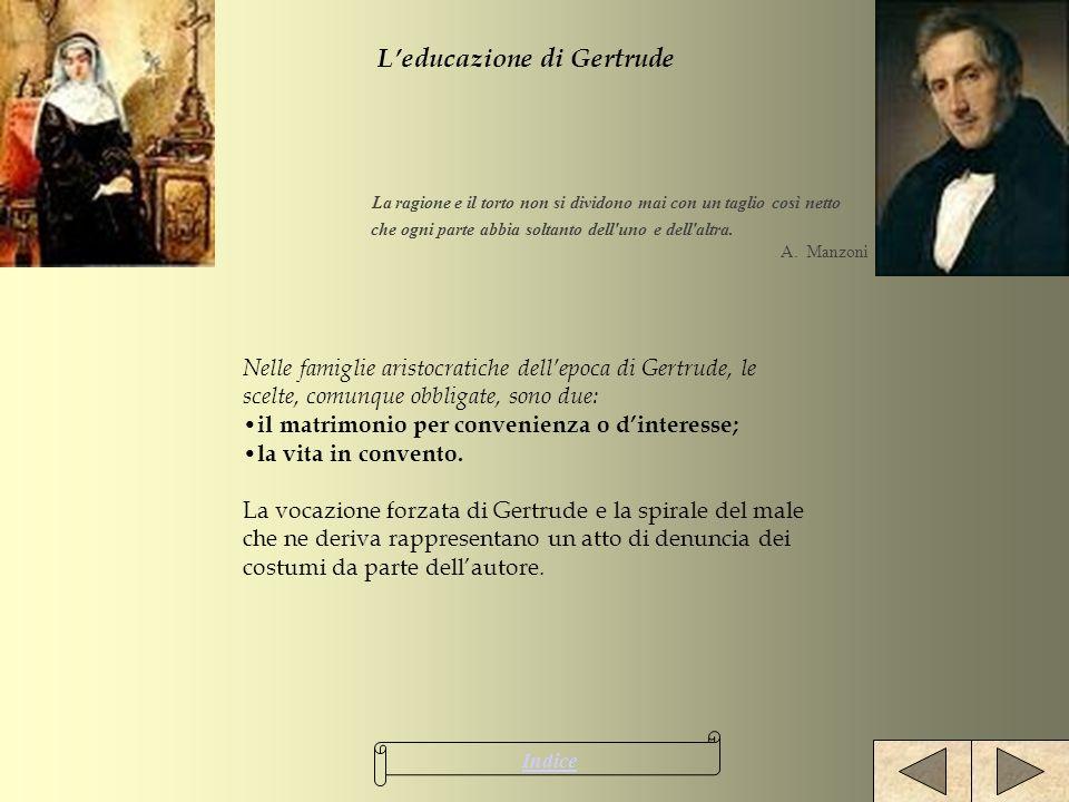Nelle famiglie aristocratiche dellepoca di Gertrude, le scelte, comunque obbligate, sono due: il matrimonio per convenienza o dinteresse; la vita in c