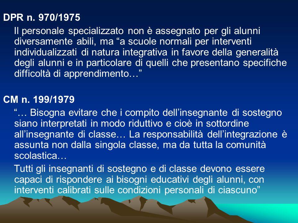 DPR n. 970/1975 Il personale specializzato non è assegnato per gli alunni diversamente abili, ma a scuole normali per interventi individualizzati di n