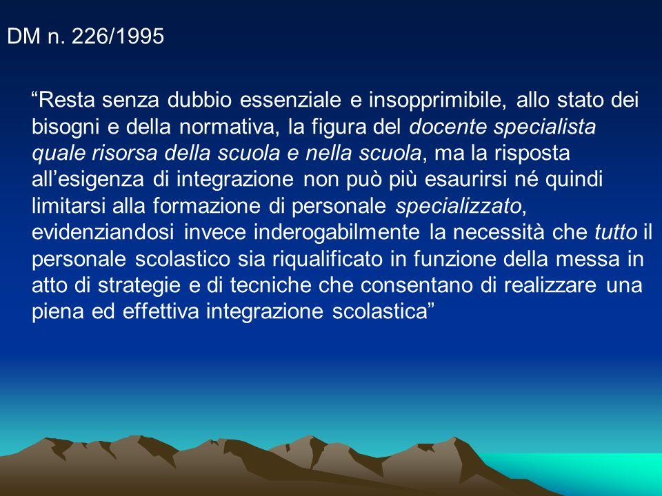 DM n. 226/1995 Resta senza dubbio essenziale e insopprimibile, allo stato dei bisogni e della normativa, la figura del docente specialista quale risor
