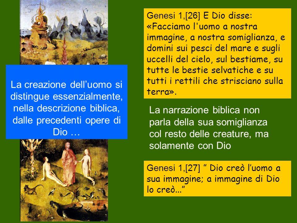 Genesi 1,[26] E Dio disse: «Facciamo l uomo a nostra immagine, a nostra somiglianza, e domini sui pesci del mare e sugli uccelli del cielo, sul bestiame, su tutte le bestie selvatiche e su tutti i rettili che strisciano sulla terra».