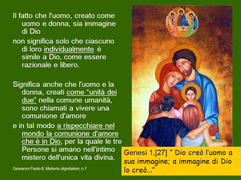 Questa unità dei due, che è segno della comunione interpersonale, indica che nella creazione dell uomo è stata inscritta anche una certa somiglianza della comunione divina (communio).