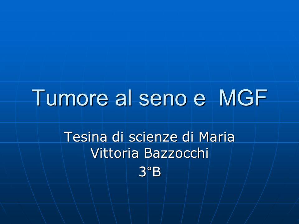 Tumore al seno e MGF Tesina di scienze di Maria Vittoria Bazzocchi 3°B