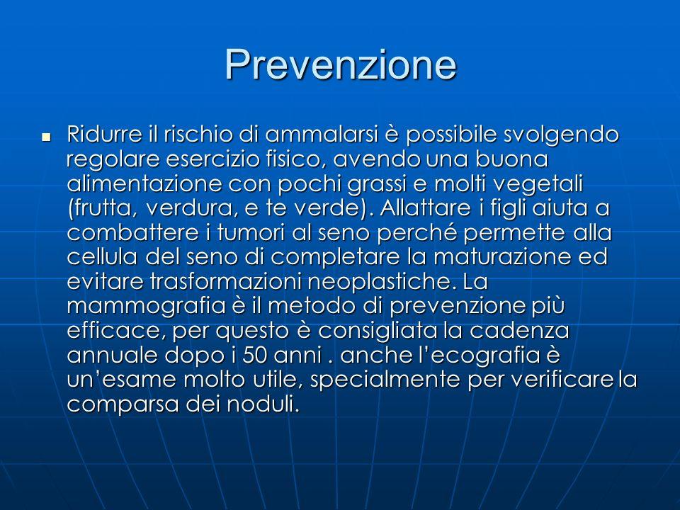 Prevenzione Ridurre il rischio di ammalarsi è possibile svolgendo regolare esercizio fisico, avendo una buona alimentazione con pochi grassi e molti v