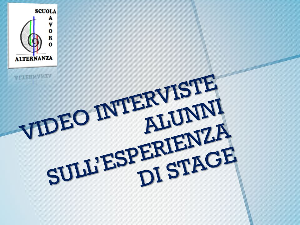 VIDEO INTERVISTE ALUNNI SULLESPERIENZA DI STAGE
