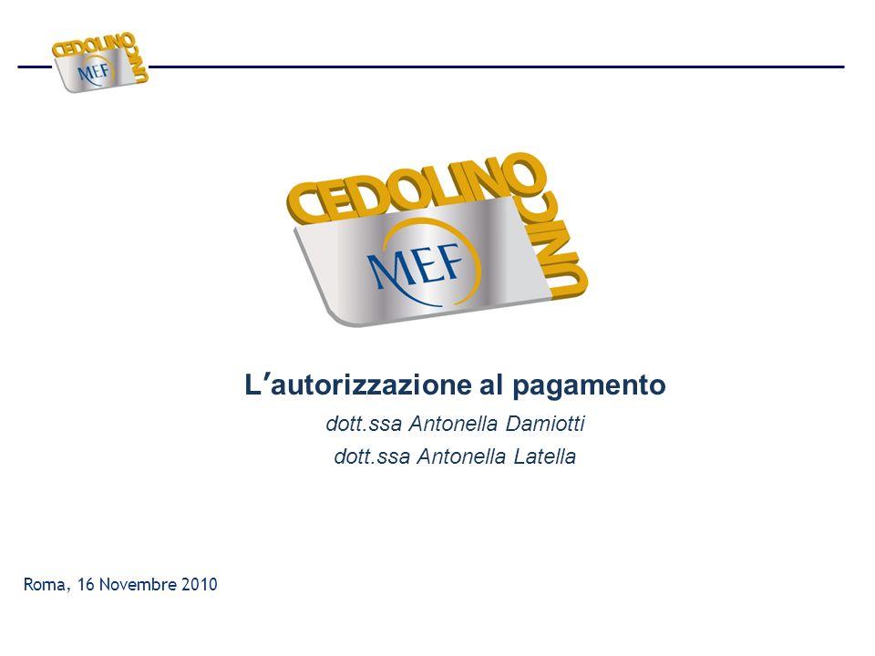 Lautorizzazione al pagamento dott.ssa Antonella Damiotti dott.ssa Antonella Latella Roma, 16 Novembre 2010