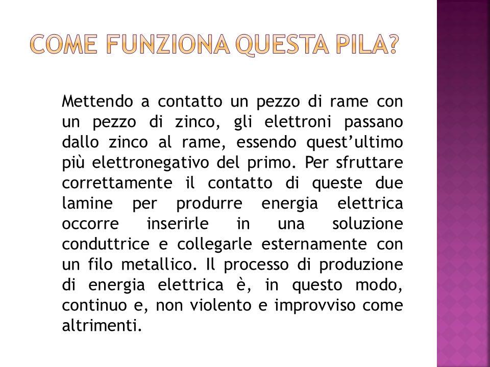 Mettendo a contatto un pezzo di rame con un pezzo di zinco, gli elettroni passano dallo zinco al rame, essendo questultimo più elettronegativo del pri