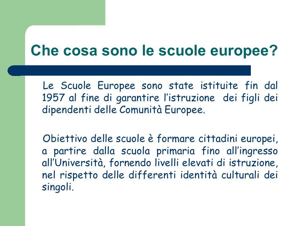 Che cosa sono le scuole europee? Le Scuole Europee sono state istituite fin dal 1957 al fine di garantire listruzione dei figli dei dipendenti delle C