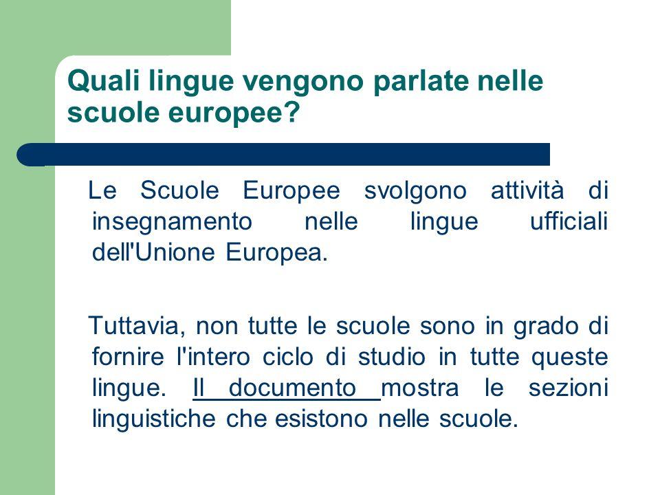 Quali lingue vengono parlate nelle scuole europee? Le Scuole Europee svolgono attività di insegnamento nelle lingue ufficiali dell'Unione Europea. Tut