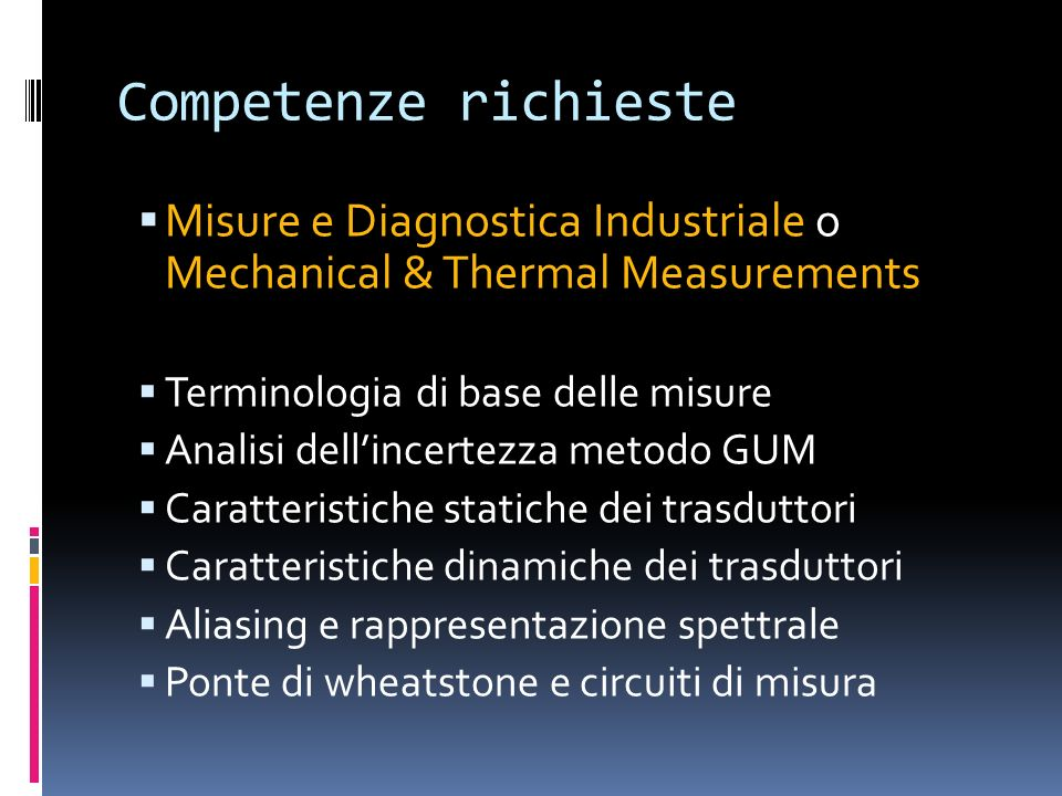 Competenze richieste Misure e Diagnostica Industriale o Mechanical & Thermal Measurements Terminologia di base delle misure Analisi dellincertezza met