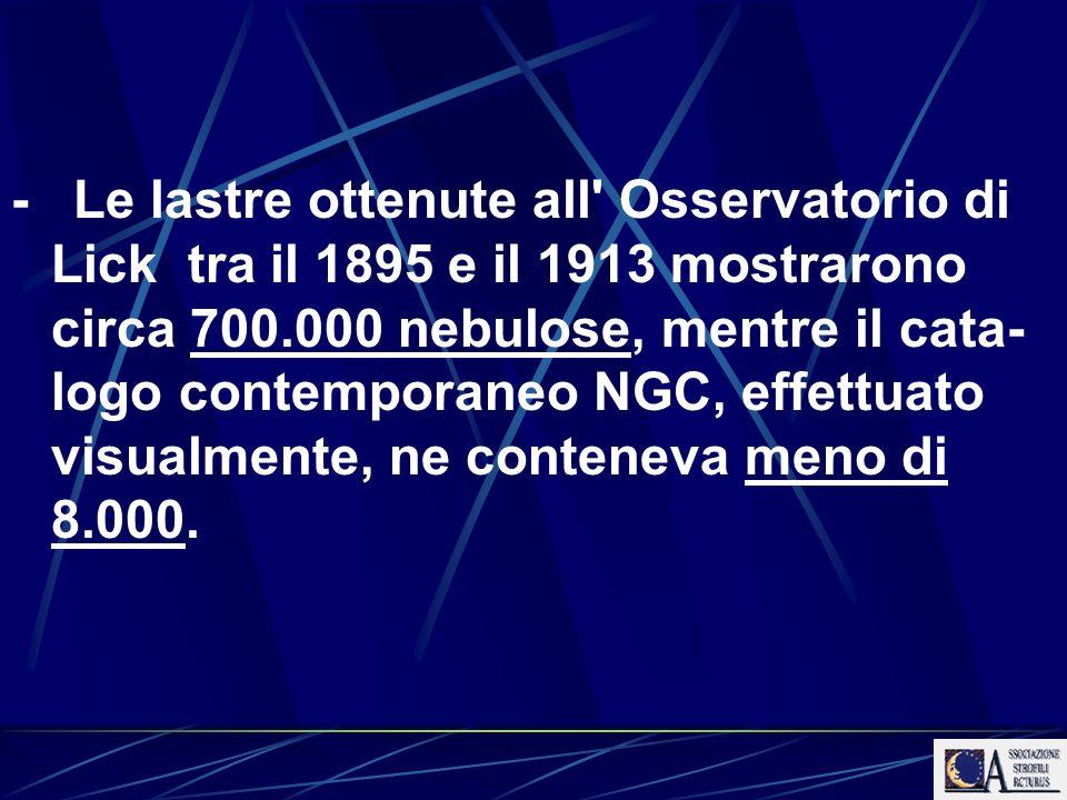 - Le lastre ottenute all' Osservatorio di Lick tra il 1895 e il 1913 mostrarono circa 700.000 nebulose, mentre il cata- logo contemporaneo NGC, effett