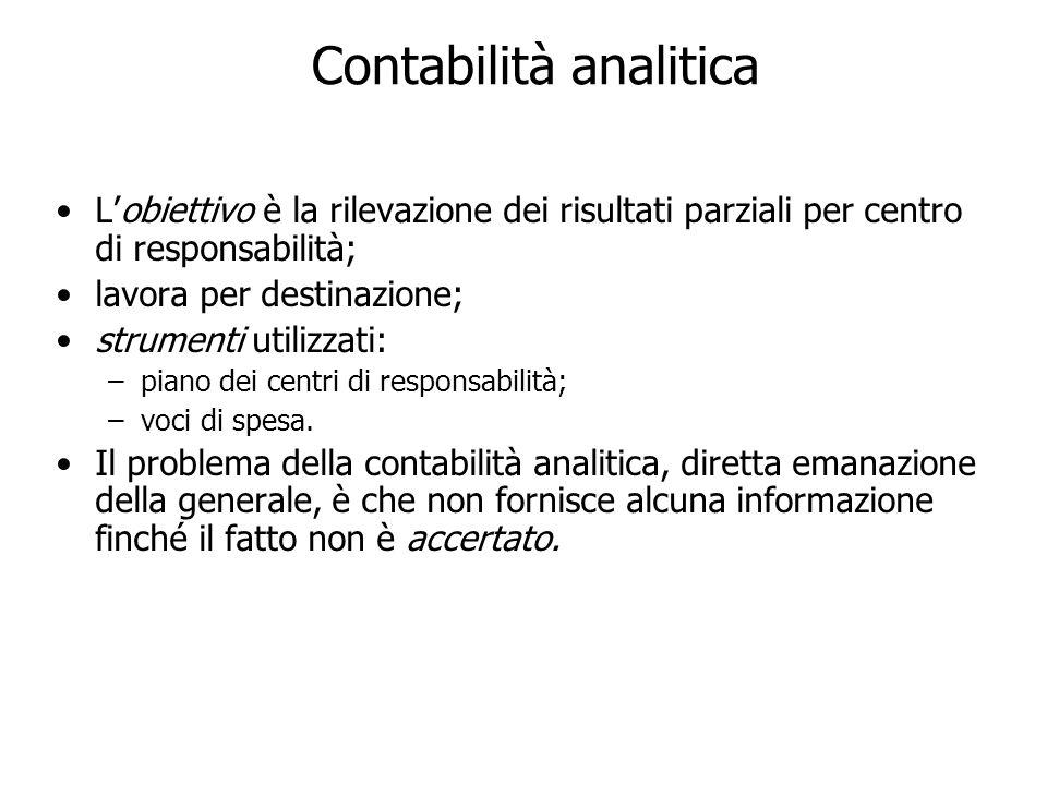 Contabilità analitica Lobiettivo è la rilevazione dei risultati parziali per centro di responsabilità; lavora per destinazione; strumenti utilizzati: