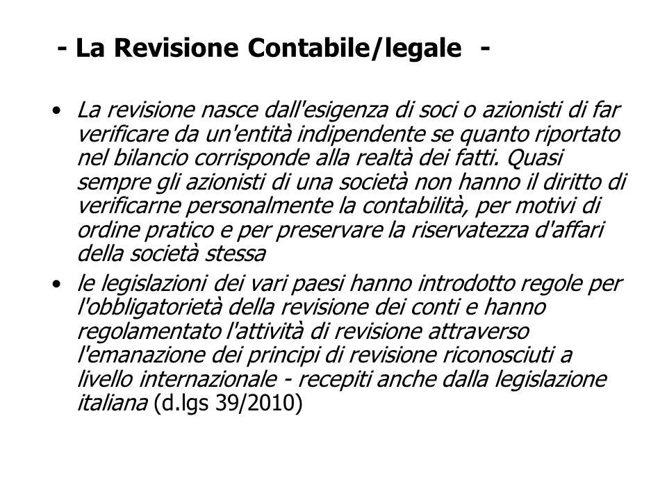 - La Revisione Contabile/legale - La revisione nasce dall'esigenza di soci o azionisti di far verificare da un'entità indipendente se quanto riportato