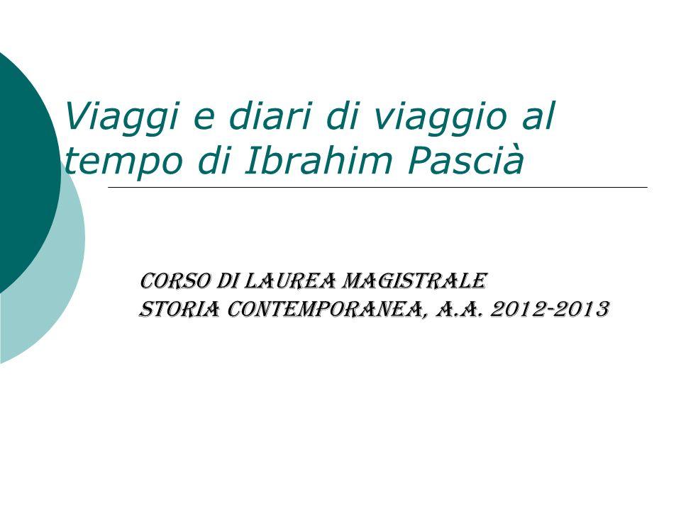 Viaggi e diari di viaggio al tempo di Ibrahim Pascià Corso di Laurea Magistrale Storia contemporanea, a.a. 2012-2013