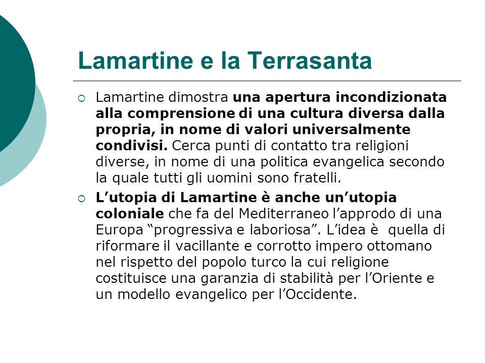 Lamartine e la Terrasanta Lamartine dimostra una apertura incondizionata alla comprensione di una cultura diversa dalla propria, in nome di valori uni
