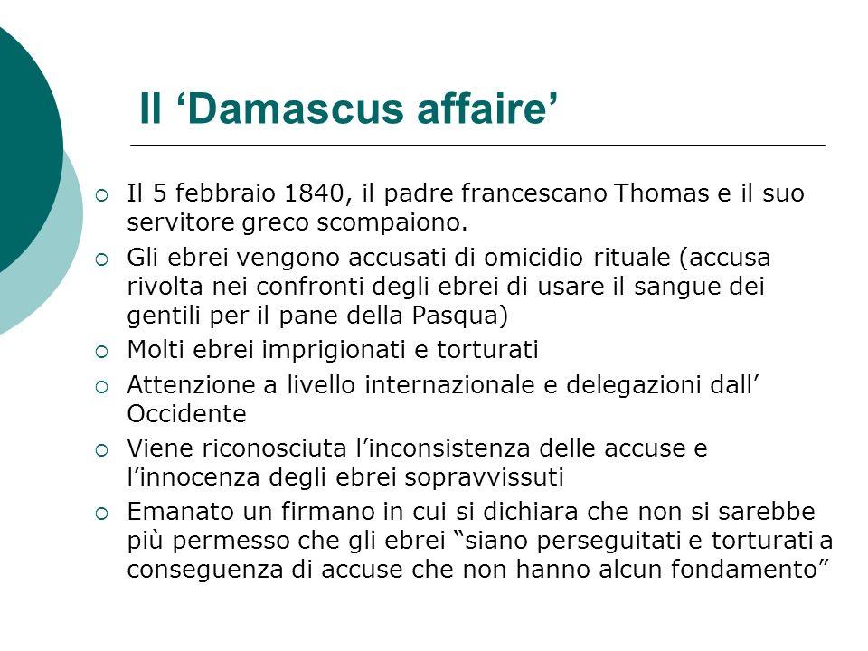Il Damascus affaire Il 5 febbraio 1840, il padre francescano Thomas e il suo servitore greco scompaiono. Gli ebrei vengono accusati di omicidio ritual