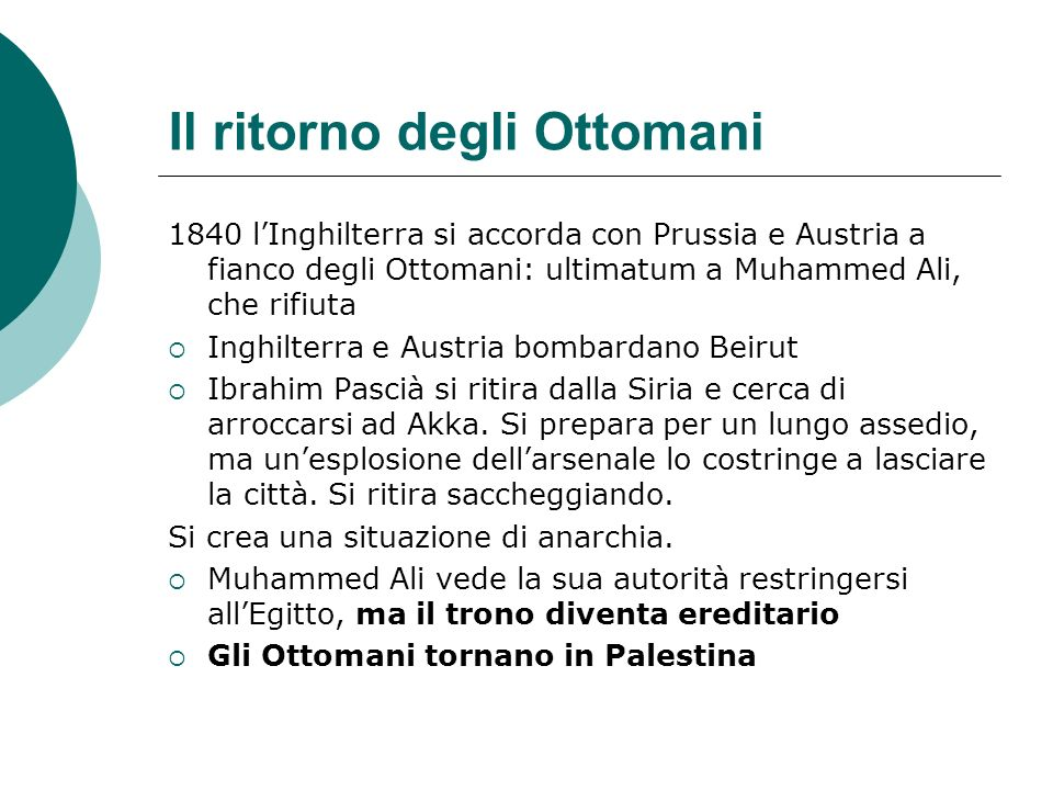 Il ritorno degli Ottomani 1840 lInghilterra si accorda con Prussia e Austria a fianco degli Ottomani: ultimatum a Muhammed Ali, che rifiuta Inghilterr