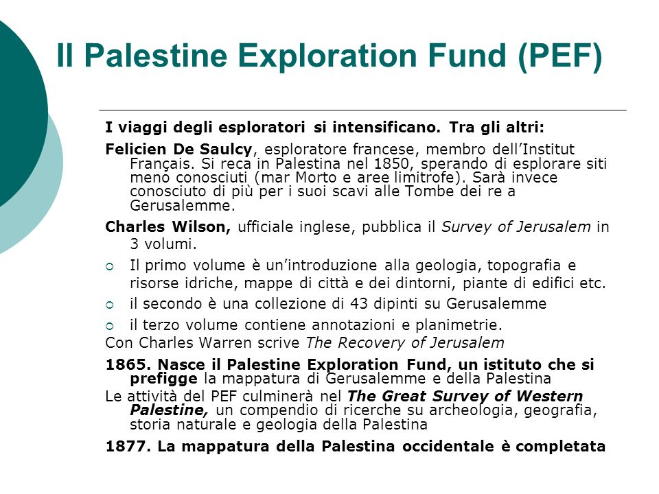 Il Palestine Exploration Fund (PEF) I viaggi degli esploratori si intensificano. Tra gli altri: Felicien De Saulcy, esploratore francese, membro dellI
