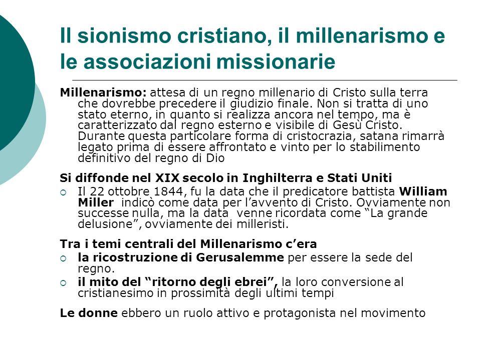 Il sionismo cristiano, il millenarismo e le associazioni missionarie Millenarismo: attesa di un regno millenario di Cristo sulla terra che dovrebbe pr