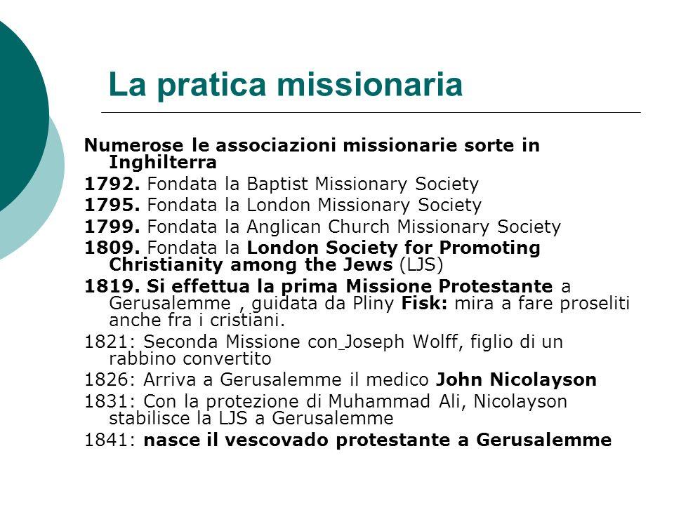 La pratica missionaria Numerose le associazioni missionarie sorte in Inghilterra 1792. Fondata la Baptist Missionary Society 1795. Fondata la London M