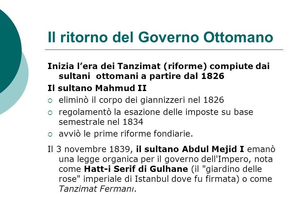 Il ritorno del Governo Ottomano Inizia lera dei Tanzimat (riforme) compiute dai sultani ottomani a partire dal 1826 Il sultano Mahmud II eliminò il co