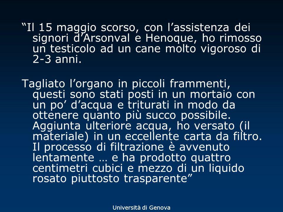 Università di Genova Il 15 maggio scorso, con lassistenza dei signori dArsonval e Henoque, ho rimosso un testicolo ad un cane molto vigoroso di 2-3 an