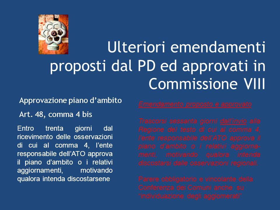 Ulteriori emendamenti proposti dal PD ed approvati in Commissione VIII Approvazione piano dambito Art.