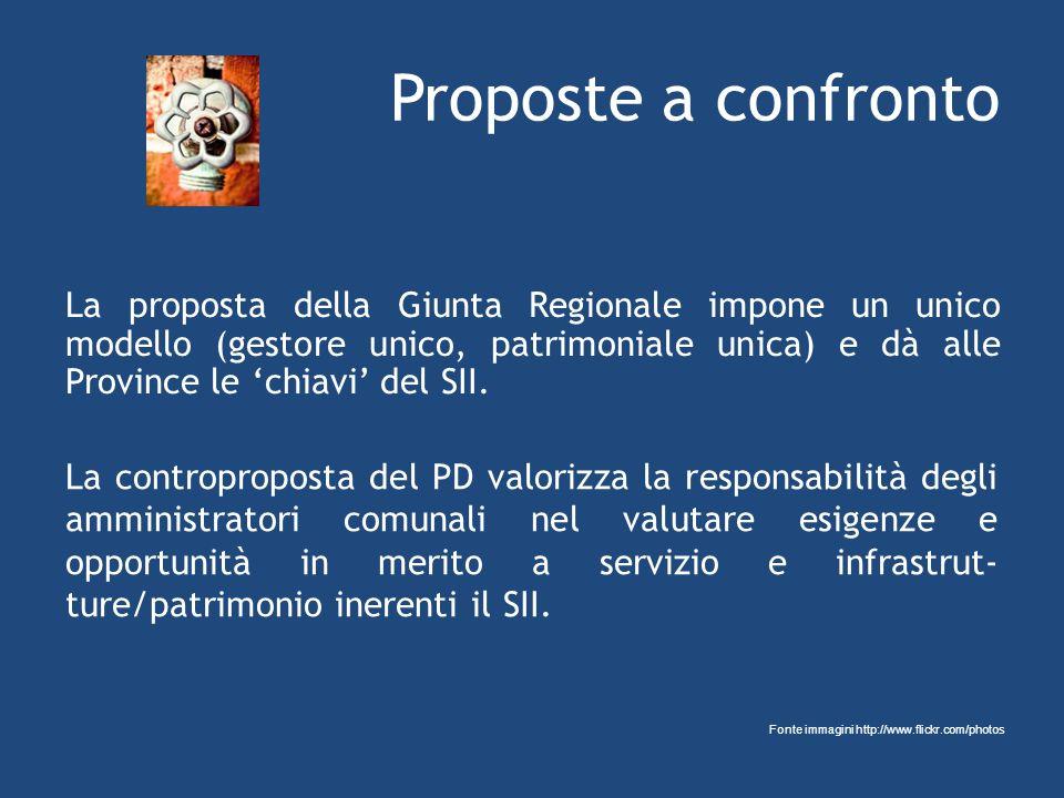 Proposte a confronto La proposta della Giunta Regionale impone un unico modello (gestore unico, patrimoniale unica) e dà alle Province le chiavi del SII.