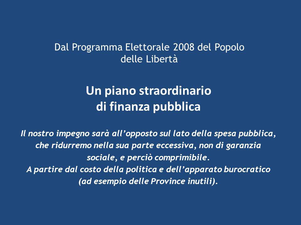 Un piano straordinario di finanza pubblica Il nostro impegno sarà allopposto sul lato della spesa pubblica, che ridurremo nella sua parte eccessiva, non di garanzia sociale, e perciò comprimibile.