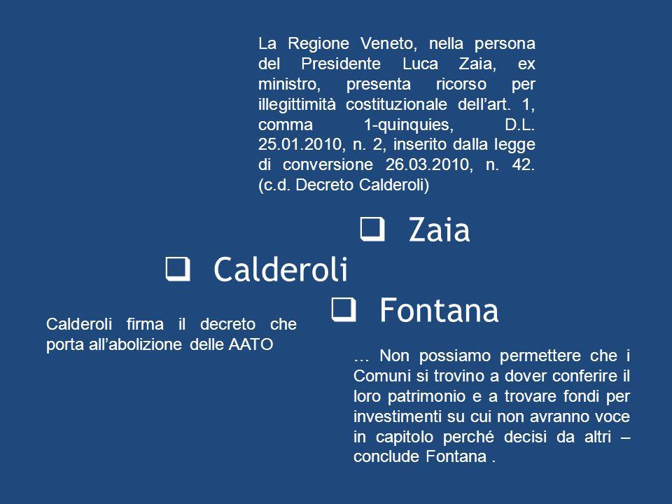 Zaia Calderoli Fontana … Non possiamo permettere che i Comuni si trovino a dover conferire il loro patrimonio e a trovare fondi per investimenti su cui non avranno voce in capitolo perché decisi da altri – conclude Fontana.